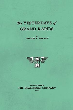 Book cover of The Yesterdays of Grand Rapids by Charles Belknap